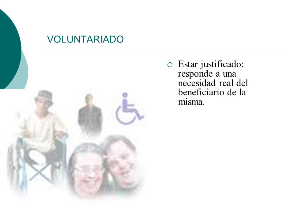 VOLUNTARIADO Estar justificado: responde a una necesidad real del beneficiario de la misma.