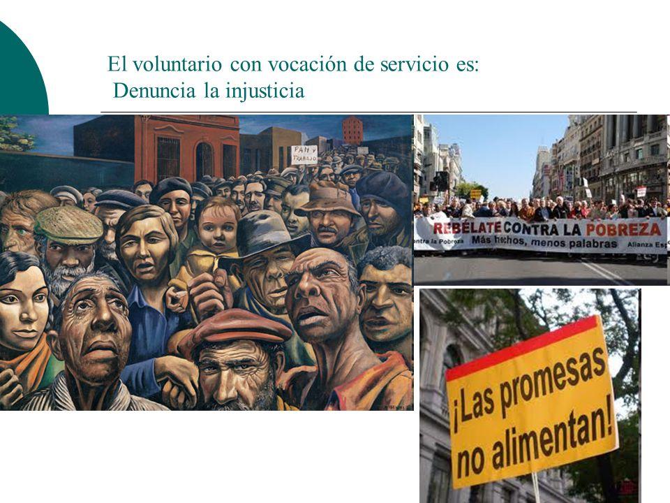 El voluntario con vocación de servicio es: Denuncia la injusticia