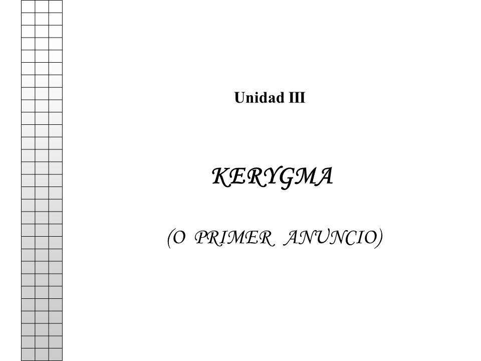 Unidad III KERYGMA (O PRIMER ANUNCIO)