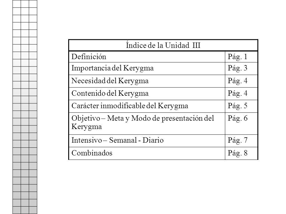 Índice de la Unidad III Definición. Pág. 1. Importancia del Kerygma. Pág. 3. Necesidad del Kerygma.