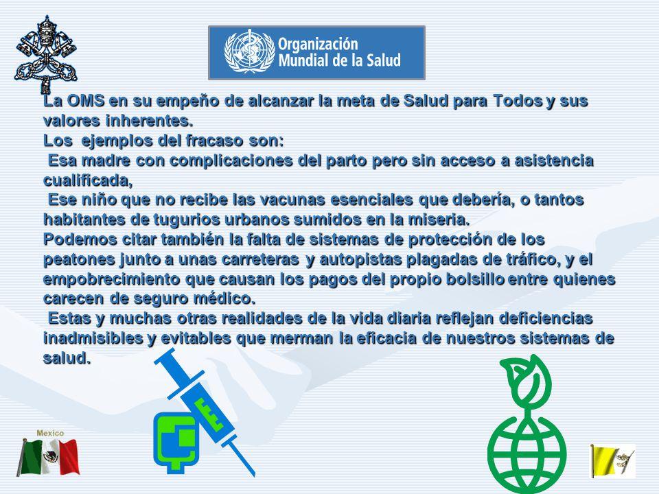 La OMS en su empeño de alcanzar la meta de Salud para Todos y sus valores inherentes.