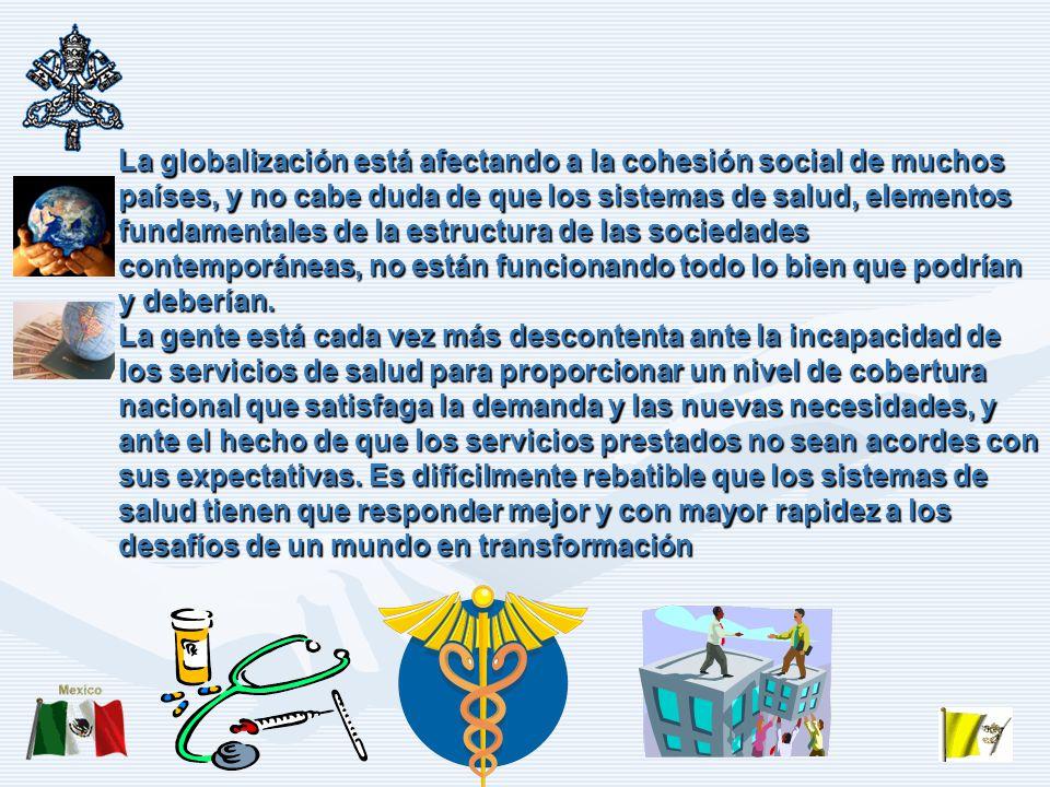 La globalización está afectando a la cohesión social de muchos países, y no cabe duda de que los sistemas de salud, elementos fundamentales de la estructura de las sociedades contemporáneas, no están funcionando todo lo bien que podrían y deberían.