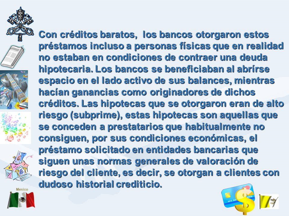 Con créditos baratos, los bancos otorgaron estos préstamos incluso a personas físicas que en realidad no estaban en condiciones de contraer una deuda hipotecaria.