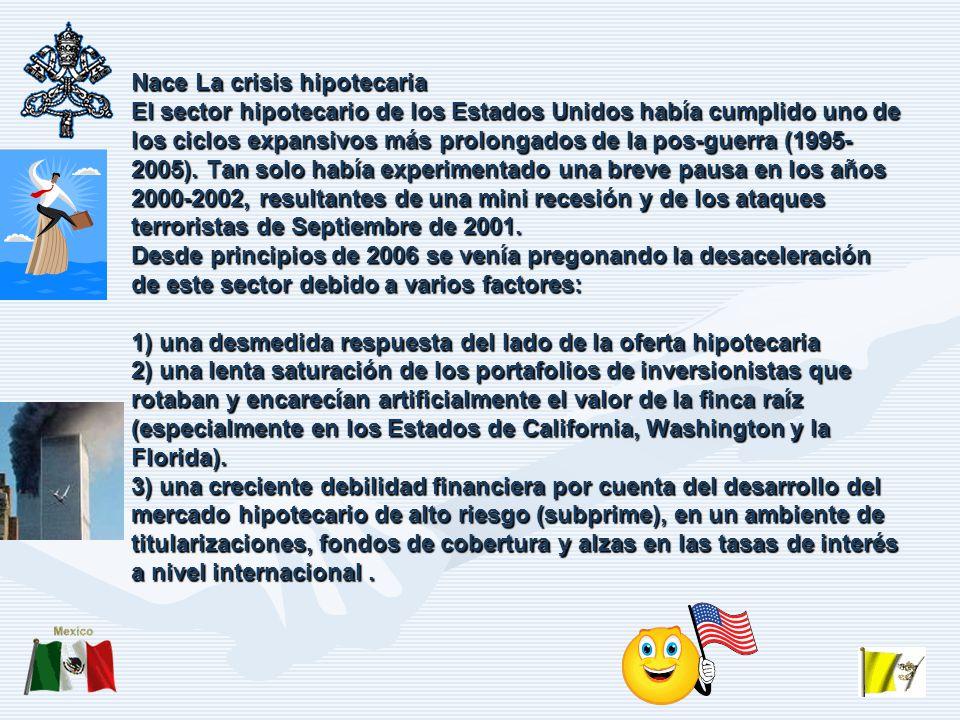 Nace La crisis hipotecaria El sector hipotecario de los Estados Unidos había cumplido uno de los ciclos expansivos más prolongados de la pos-guerra (1995-2005).