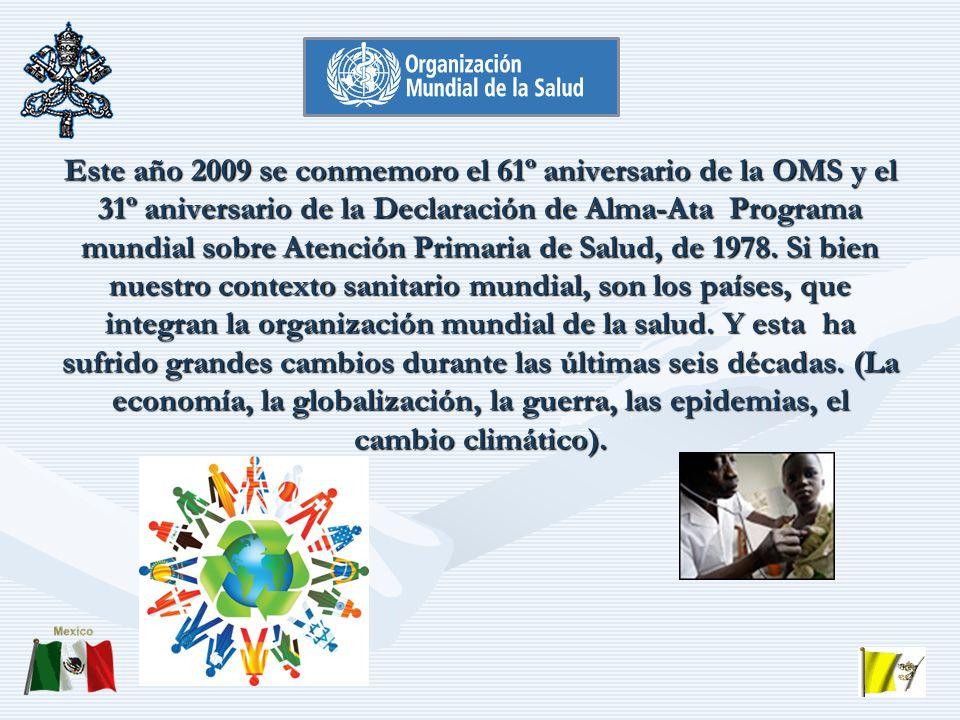 Este año 2009 se conmemoro el 61º aniversario de la OMS y el 31º aniversario de la Declaración de Alma-Ata Programa mundial sobre Atención Primaria de Salud, de 1978.