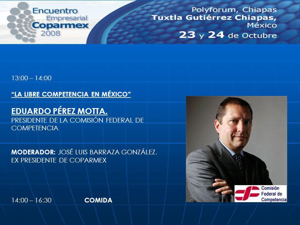EDUARDO PÉREZ MOTTA. 13:00 – 14:00 LA LIBRE COMPETENCIA EN MÉXICO