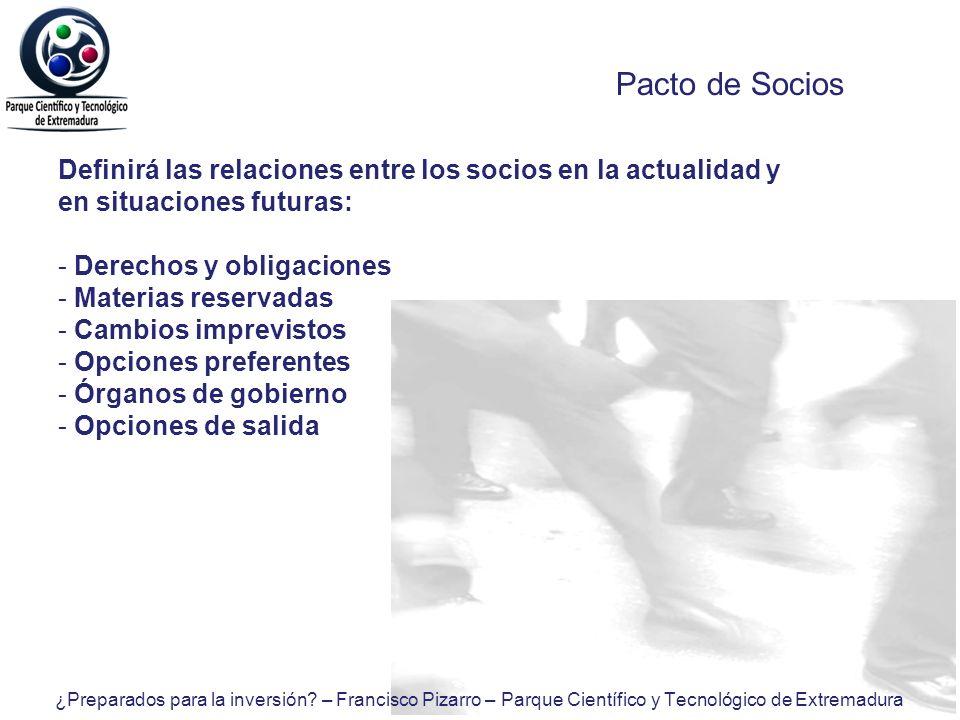 Pacto de SociosDefinirá las relaciones entre los socios en la actualidad y en situaciones futuras: Derechos y obligaciones.