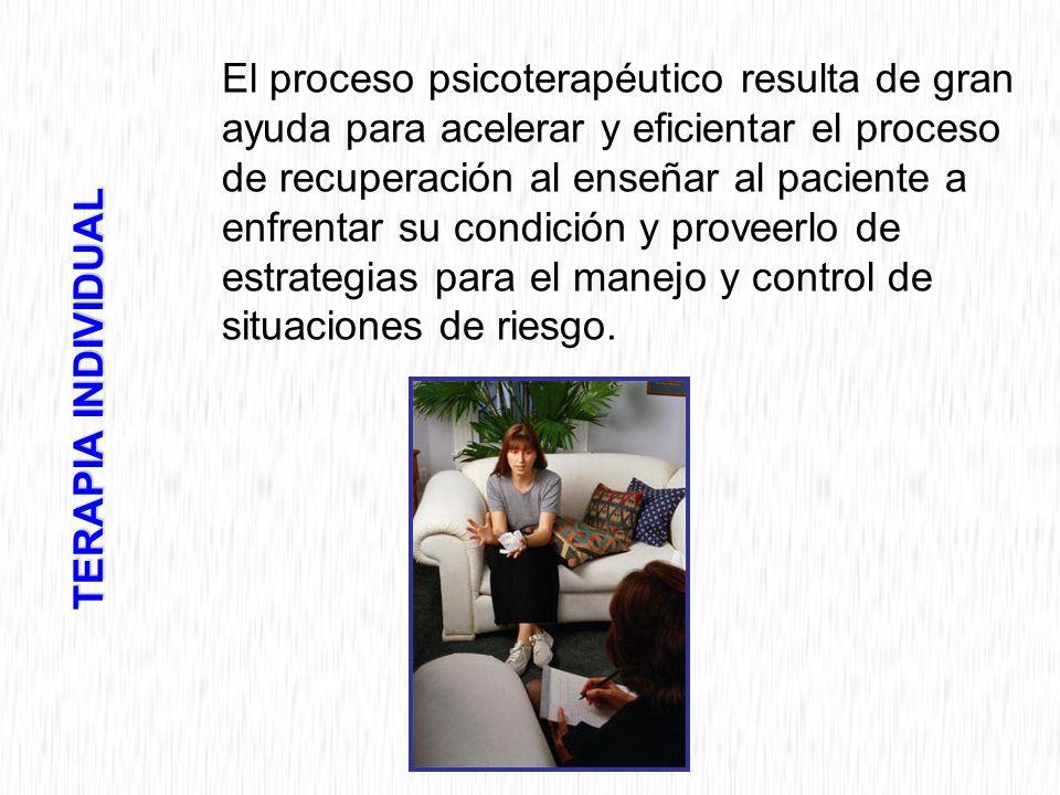 El proceso psicoterapéutico resulta de gran ayuda para acelerar y eficientar el proceso de recuperación al enseñar al paciente a enfrentar su condición y proveerlo de estrategias para el manejo y control de situaciones de riesgo.