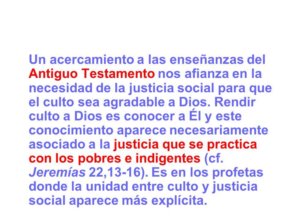 Un acercamiento a las enseñanzas del Antiguo Testamento nos afianza en la necesidad de la justicia social para que el culto sea agradable a Dios.