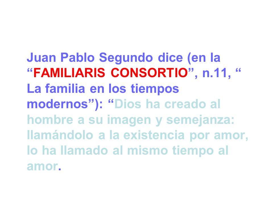 Juan Pablo Segundo dice (en la FAMILIARIS CONSORTIO , n