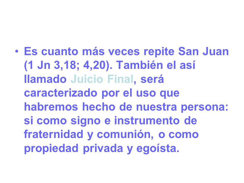 Es cuanto más veces repite San Juan (1 Jn 3,18; 4,20)