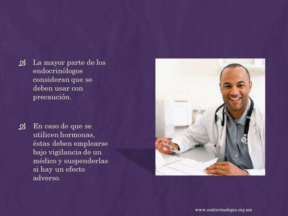 La mayor parte de los endocrinólogos consideran que se deben usar con precaución.