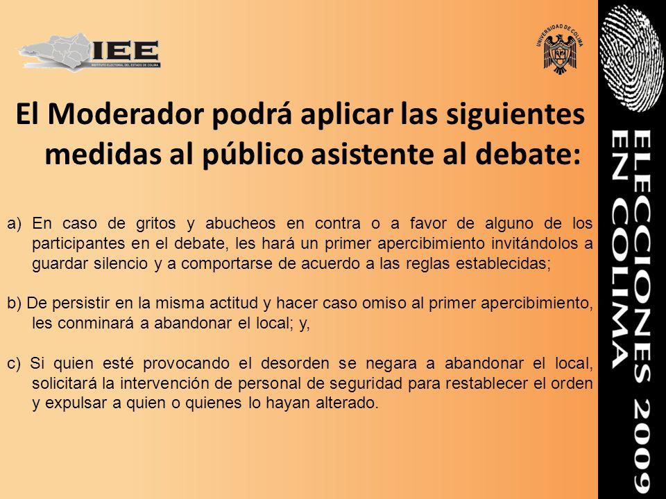 El Moderador podrá aplicar las siguientes medidas al público asistente al debate:
