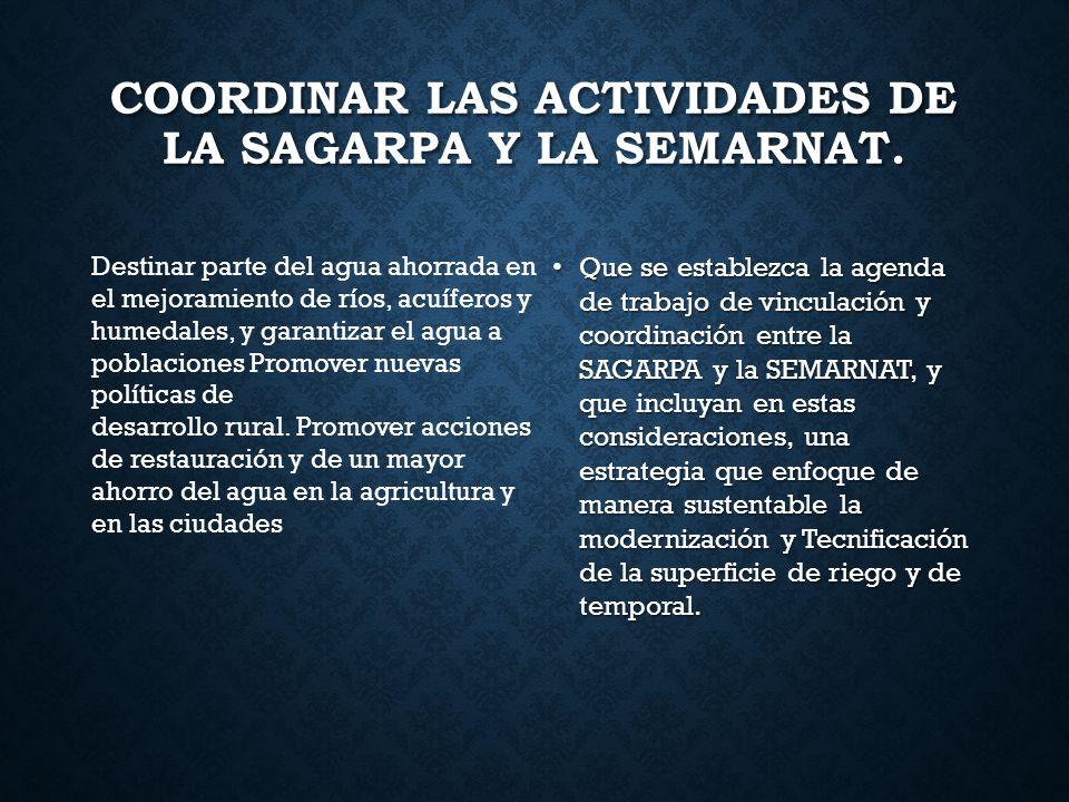 Coordinar las actividades de la SAGARPA y la SEMARNAT.