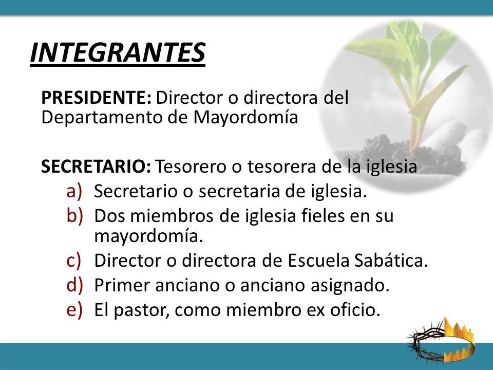 INTEGRANTES PRESIDENTE: Director o directora del Departamento de Mayordomía. SECRETARIO: Tesorero o tesorera de la iglesia.