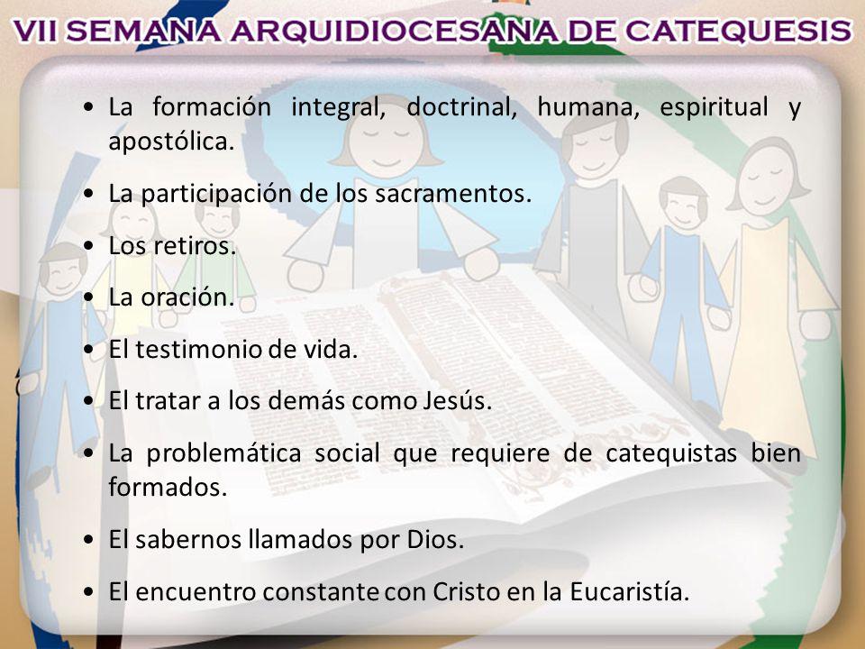 • La formación integral, doctrinal, humana, espiritual y apostólica.