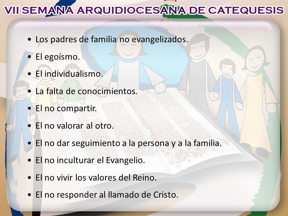 • Los padres de familia no evangelizados.