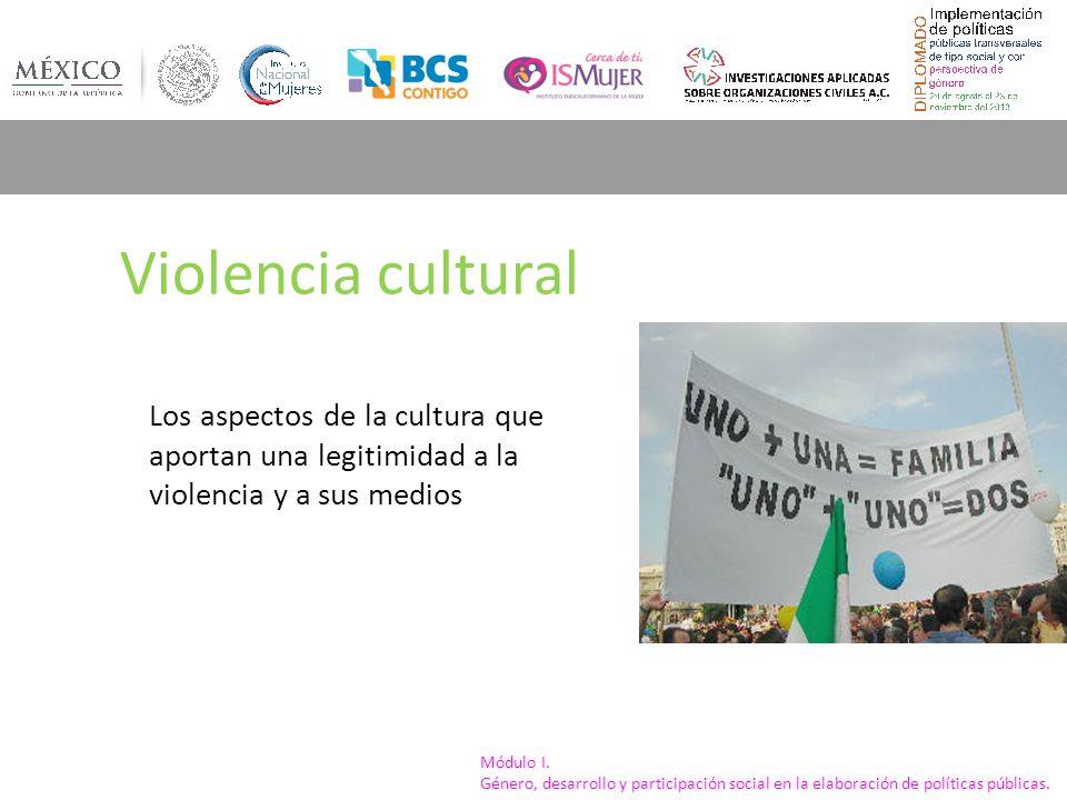 Violencia cultural Los aspectos de la cultura que aportan una legitimidad a la violencia y a sus medios.
