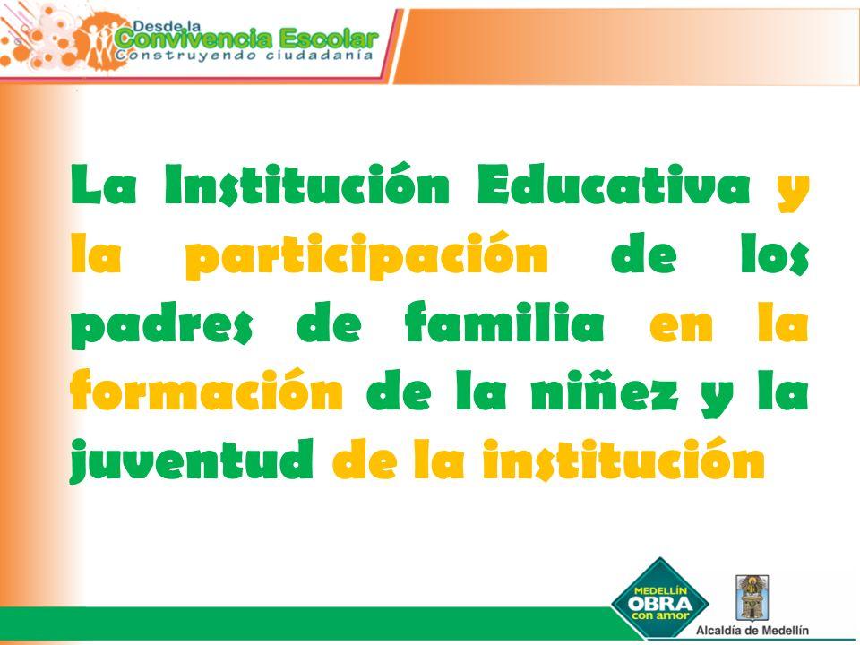 La Institución Educativa y la participación de los padres de familia en la formación de la niñez y la juventud de la institución