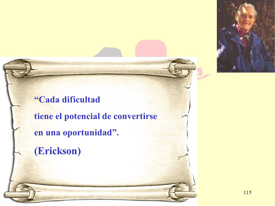 (Erickson) Cada dificultad tiene el potencial de convertirse