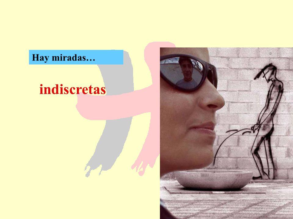 Hay miradas… indiscretas