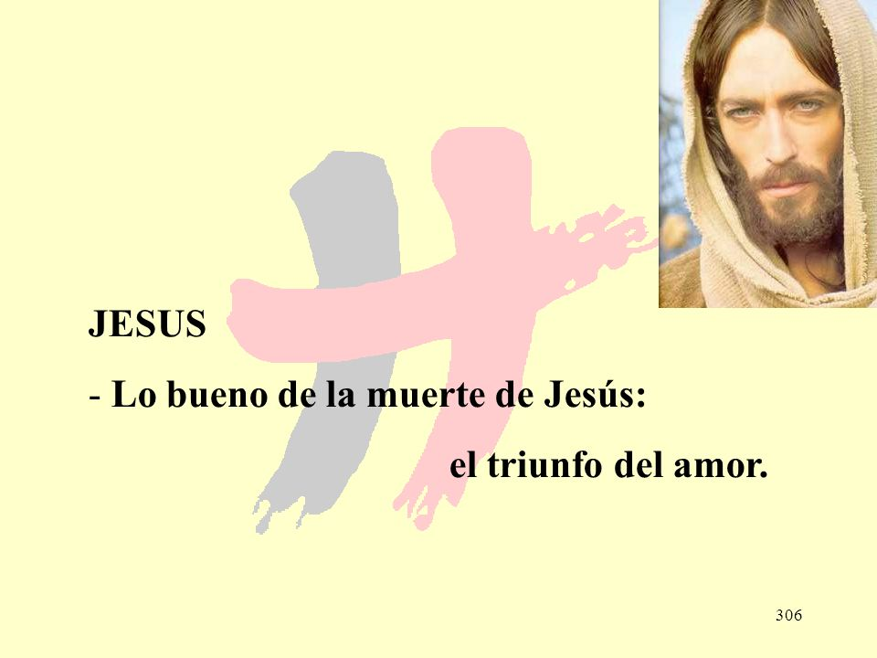 JESUS Lo bueno de la muerte de Jesús: el triunfo del amor.