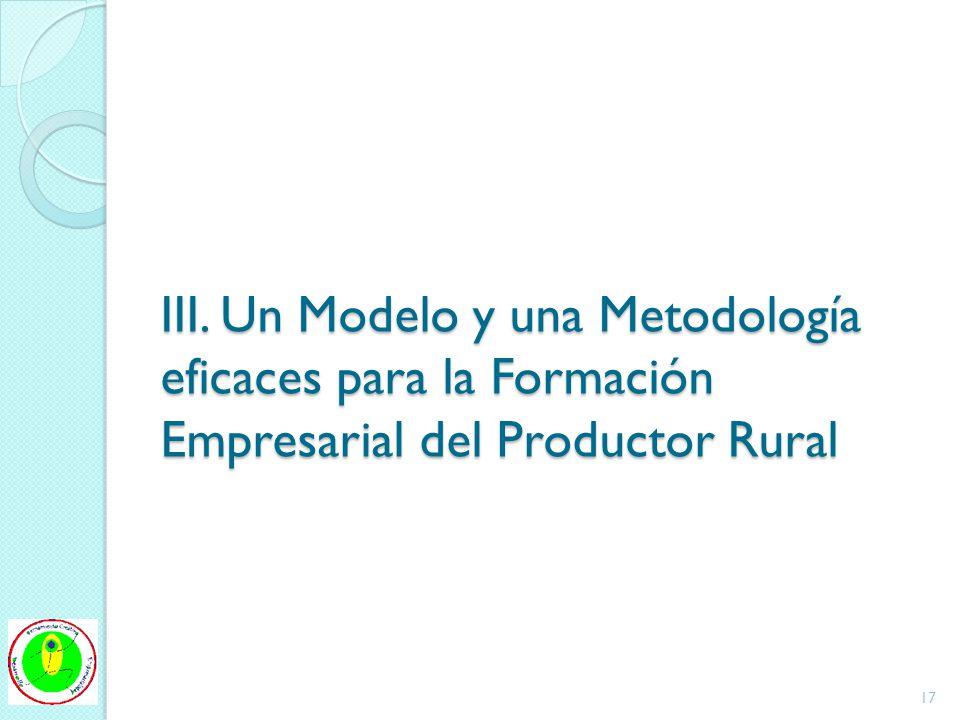 III. Un Modelo y una Metodología eficaces para la Formación Empresarial del Productor Rural