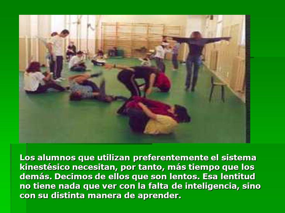 Los alumnos que utilizan preferentemente el sistema kinestésico necesitan, por tanto, más tiempo que los demás.