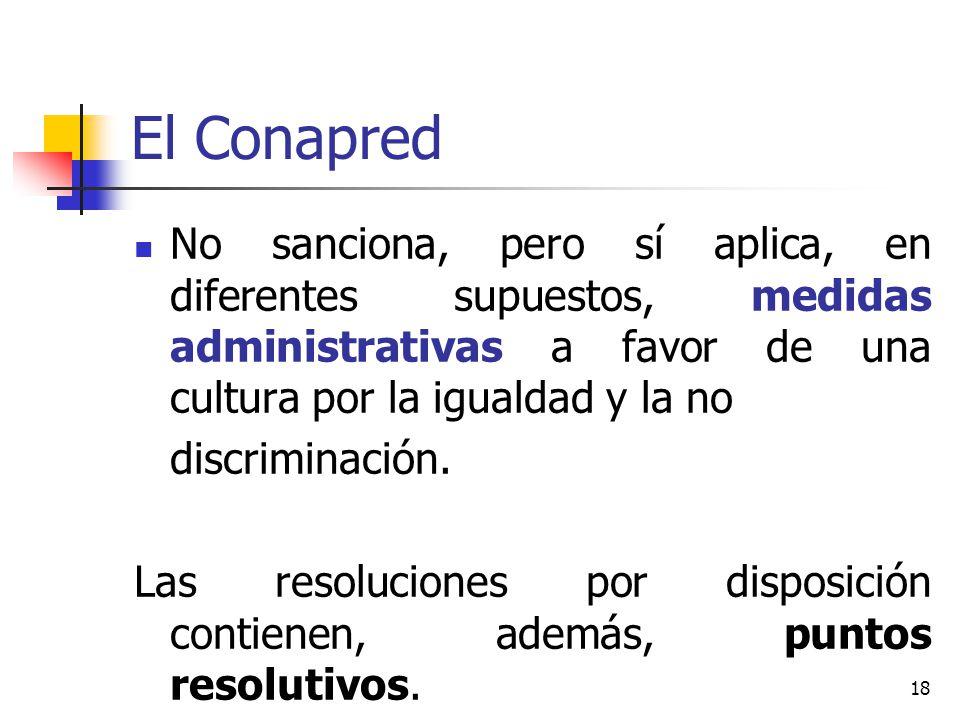El Conapred No sanciona, pero sí aplica, en diferentes supuestos, medidas administrativas a favor de una cultura por la igualdad y la no.