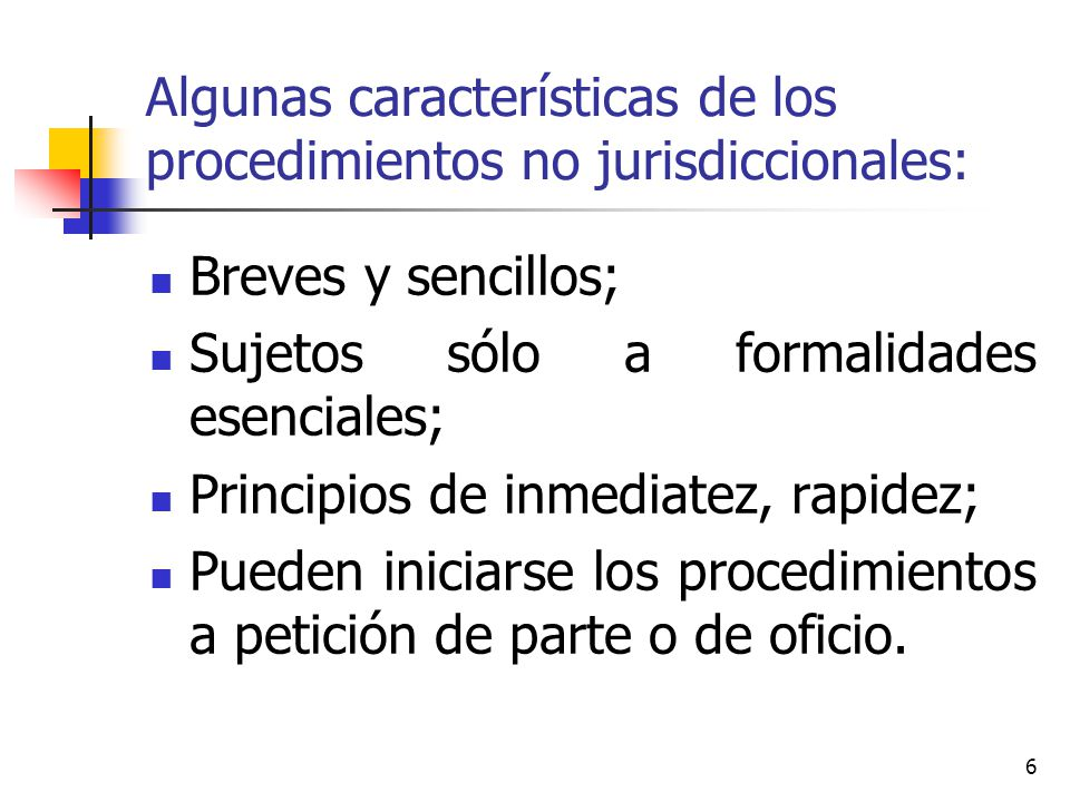 Algunas características de los procedimientos no jurisdiccionales: