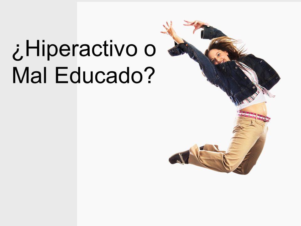 ¿Hiperactivo o Mal Educado