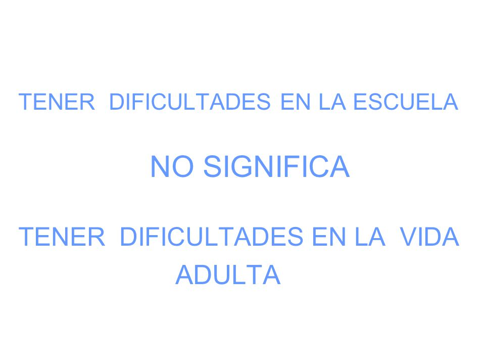 ADULTA TENER DIFICULTADES EN LA VIDA TENER DIFICULTADES EN LA ESCUELA