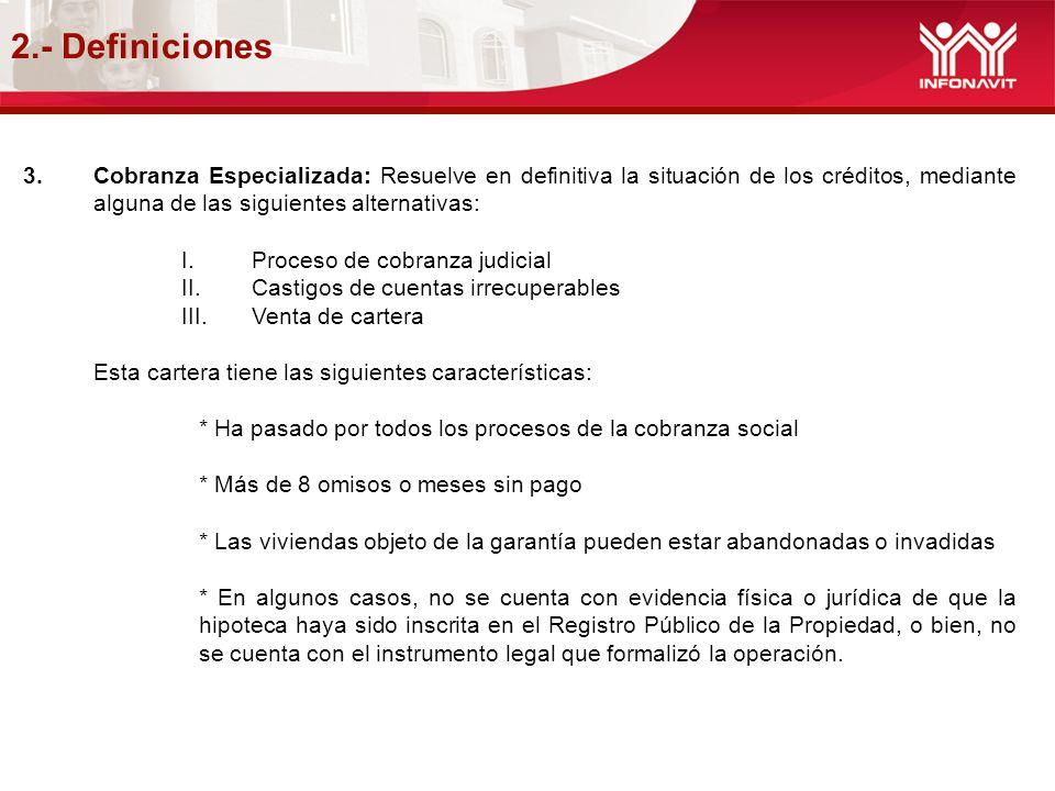 2.- Definiciones Cobranza Especializada: Resuelve en definitiva la situación de los créditos, mediante alguna de las siguientes alternativas: