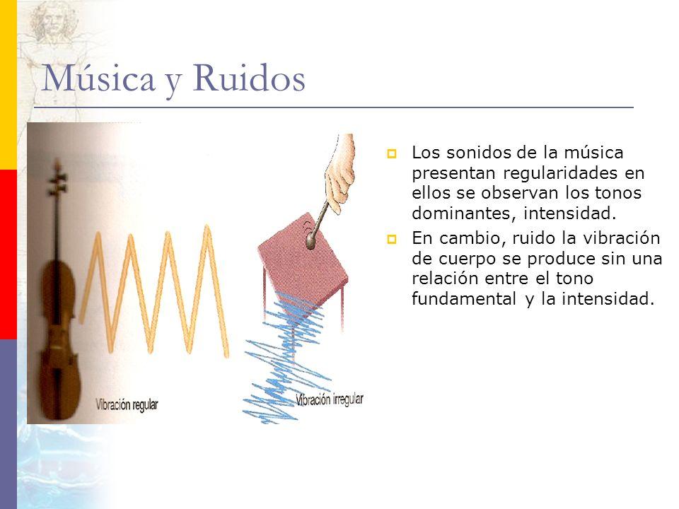 Música y Ruidos Los sonidos de la música presentan regularidades en ellos se observan los tonos dominantes, intensidad.
