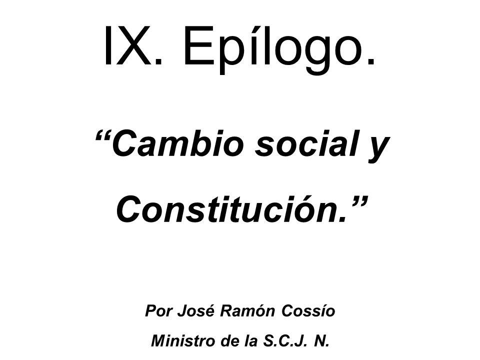 IX. Epílogo. Cambio social y Constitución. Por José Ramón Cossío