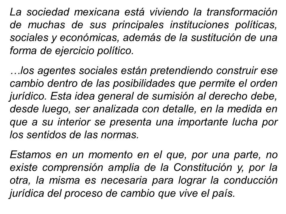 La sociedad mexicana está viviendo la transformación de muchas de sus principales instituciones políticas, sociales y económicas, además de la sustitución de una forma de ejercicio político.