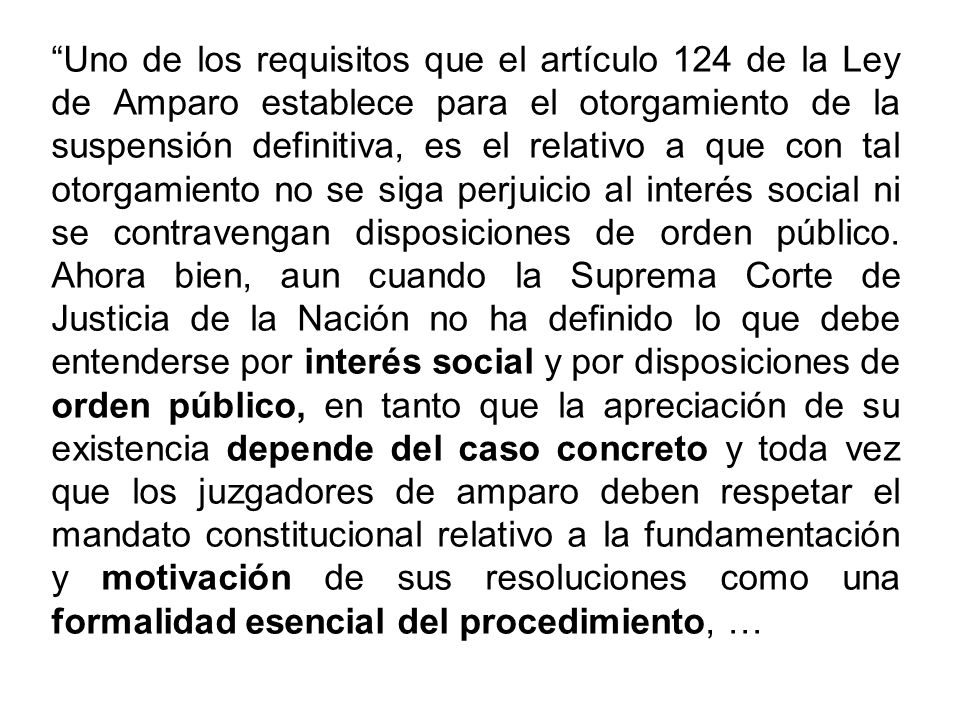 Uno de los requisitos que el artículo 124 de la Ley de Amparo establece para el otorgamiento de la suspensión definitiva, es el relativo a que con tal otorgamiento no se siga perjuicio al interés social ni se contravengan disposiciones de orden público.