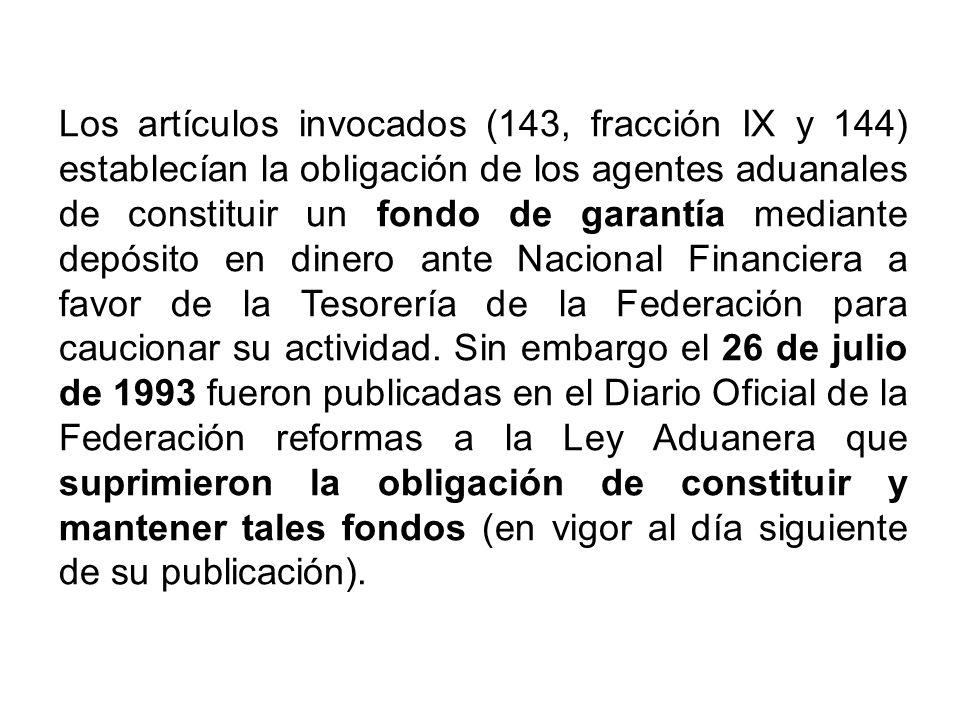 Los artículos invocados (143, fracción IX y 144) establecían la obligación de los agentes aduanales de constituir un fondo de garantía mediante depósito en dinero ante Nacional Financiera a favor de la Tesorería de la Federación para caucionar su actividad.