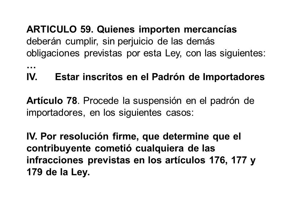 ARTICULO 59. Quienes importen mercancías deberán cumplir, sin perjuicio de las demás obligaciones previstas por esta Ley, con las siguientes: