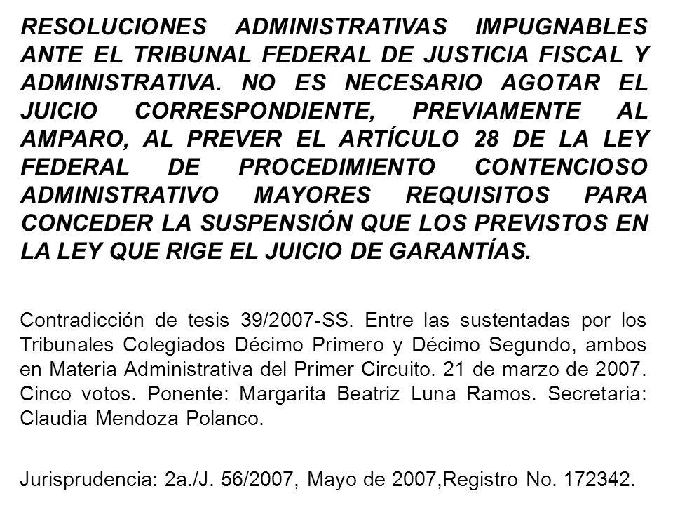 RESOLUCIONES ADMINISTRATIVAS IMPUGNABLES ANTE EL TRIBUNAL FEDERAL DE JUSTICIA FISCAL Y ADMINISTRATIVA. NO ES NECESARIO AGOTAR EL JUICIO CORRESPONDIENTE, PREVIAMENTE AL AMPARO, AL PREVER EL ARTÍCULO 28 DE LA LEY FEDERAL DE PROCEDIMIENTO CONTENCIOSO ADMINISTRATIVO MAYORES REQUISITOS PARA CONCEDER LA SUSPENSIÓN QUE LOS PREVISTOS EN LA LEY QUE RIGE EL JUICIO DE GARANTÍAS.