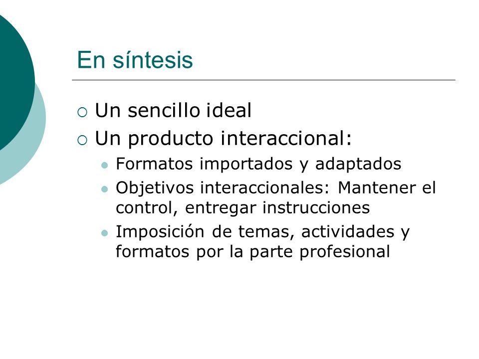 En síntesis Un sencillo ideal Un producto interaccional: