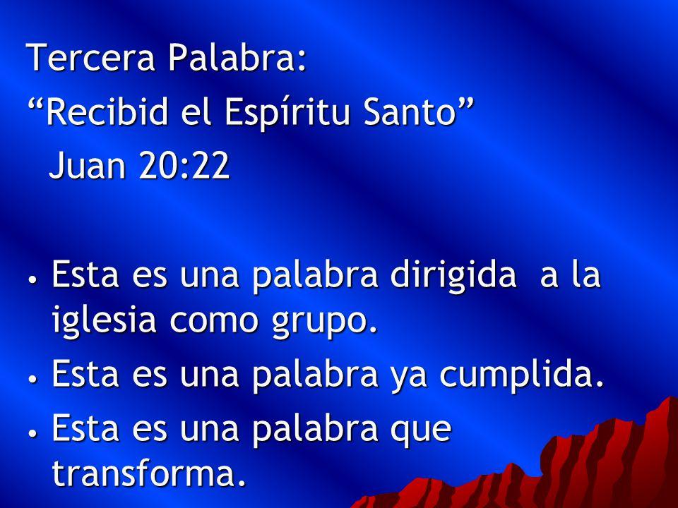 Tercera Palabra: Recibid el Espíritu Santo Juan 20:22. Esta es una palabra dirigida a la iglesia como grupo.