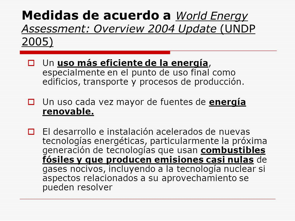 Medidas de acuerdo a World Energy Assessment: Overview 2004 Update (UNDP 2005)