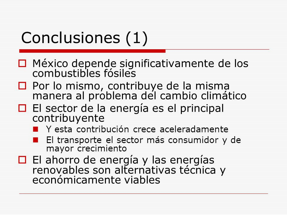 Conclusiones (1) México depende significativamente de los combustibles fósiles.
