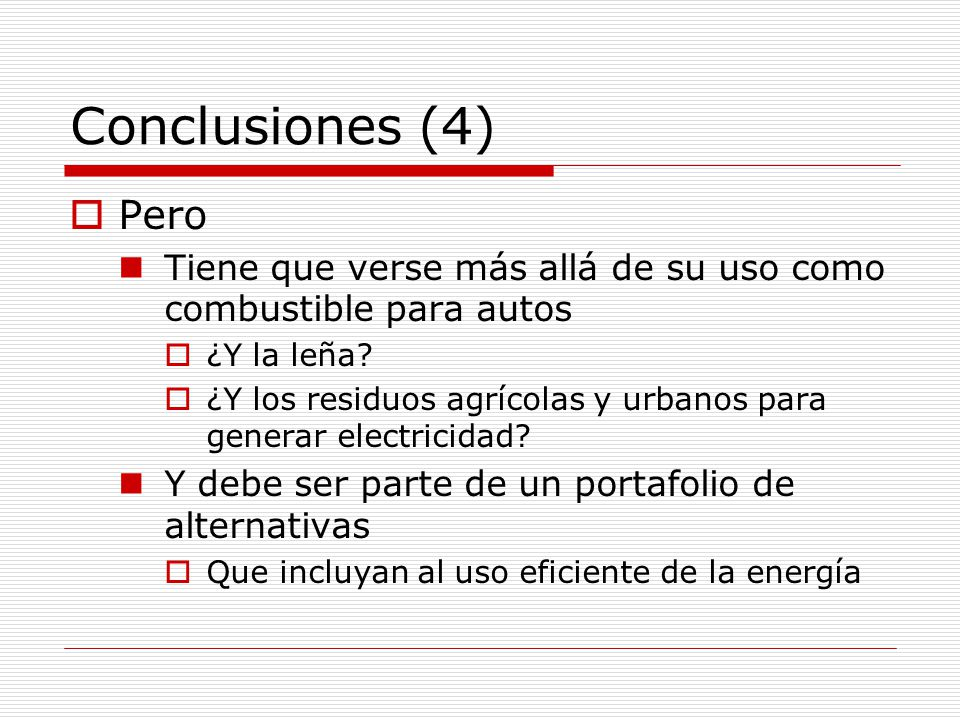 Conclusiones (4) Pero. Tiene que verse más allá de su uso como combustible para autos. ¿Y la leña