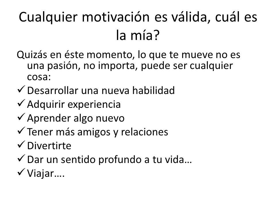 Cualquier motivación es válida, cuál es la mía