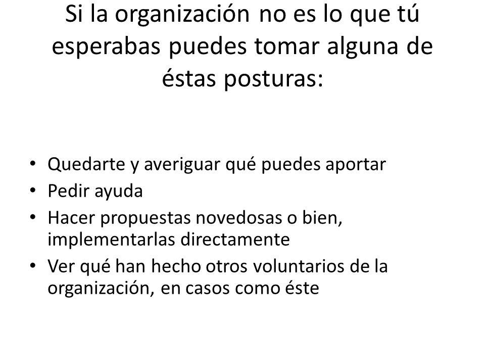 Si la organización no es lo que tú esperabas puedes tomar alguna de éstas posturas:
