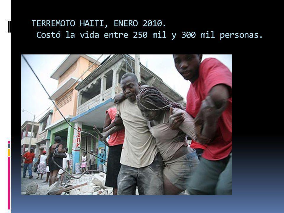 TERREMOTO HAITI, ENERO 2010. Costó la vida entre 250 mil y 300 mil personas.