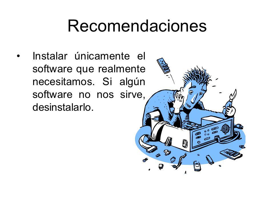 Recomendaciones Instalar únicamente el software que realmente necesitamos.