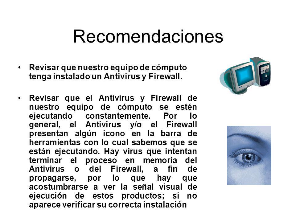 RecomendacionesRevisar que nuestro equipo de cómputo tenga instalado un Antivirus y Firewall.